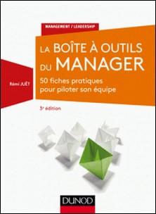 La Boîte à outils du manager - 3e éd. - 50 fiches pratiques pour piloter son équipe-Rémi Juët