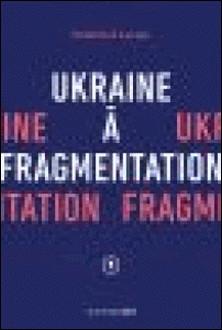 Ukraine à fragmentation-Frédérick Lavoie