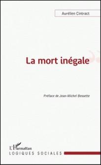 La mort inégale - Du recul de la mort à l'analyse socio-historique de la mortalité différentielle-Aurélien Cintract