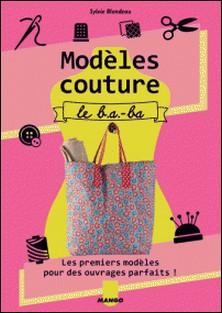 Modèles couture, le b.a.-ba - Les premiers modèles pour des ouvrages parfaits !-Thierry Antablian , Sylvie Blondeau