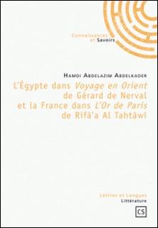 L'Egypte dans Voyage en Orient de Gérard de Nerval et la France dans L'Or de Paris de Rifà'a Al Tahtâwî-Hamdi Abdelazim Abdelkader