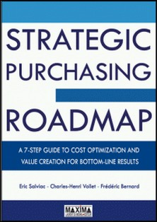 The Strategic Purchasing Roadmap - A7 Step guide to cost optimization and value creation for bottom-line results-Eric Salviac , Charles-Henri Vollet , Frédéric Bernard