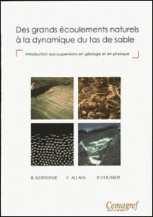DES GRANDS ECOULEMENTS NATURELS A LA DYNAMIQUE DU TAS DE SABLE. Introduction aux suspension en géologie et en physique-Philippe Coussot , Ildefonse