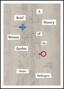 A Brief History of Women in Quebec-Denyse Baillargeon , W. Donald Wilson