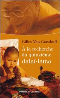 A la recherche du quinzième Dalai-Lama-Gilles Van Grasdorff
