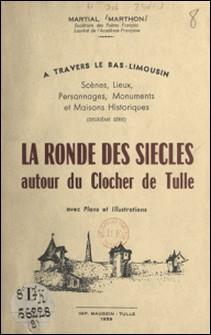À travers le Bas-Limousin : scènes, lieux, personnages, monuments et maisons historiques - La ronde des siècles autour du clocher de Tulle-Martial Marthon