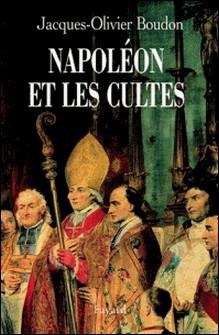 Napoléon et les cultes - Les religions en Europe à l'aube du XIXe siècle (1800-1815)-Jacques-Olivier Boudon