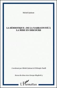 La sémiotique : de la narrativité à la mise en discours-Michel Quitout