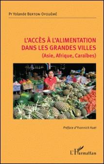 L'accès à l'alimentation dans les grandes villes (Asie, Afrique, Caraïbes)-Yolande Berton-Ofouémé