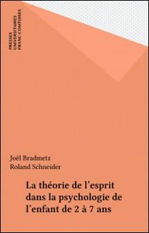 La théorie de l'esprit dans la psychologie de l'enfant de 2 à 7 ans-Joël Bradmetz , Roland Schneider