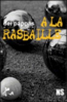 A la rasbaille - Nouvelle noire-Gilles Del Pappas , Noire sour