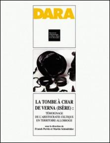 La tombe à char de Verna (Isère) : témoignage de l'aristocratie celtique en territoire allobroge-Franck Perrin , Martin Schönfelder , Collectif