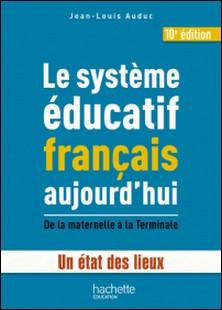 Le système éducatif français aujourd'hui - Un état des lieux, de la maternelle à la Terminale-Jean-Louis Auduc