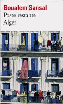 Poste restante : Alger - Lettre de colère et d'espoir à mes compatriotes-Boualem Sansal