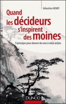 Quand les décideurs s'inspirent des moines - 9 principes pour donner du sens à votre action-Sébastien Henry