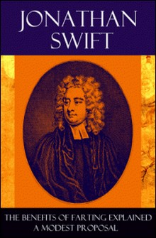 The Benefits of Farting Explained + A Modest Proposal-Jonathan Swift