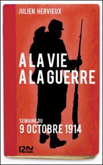 À la vie, à la guerre - 9 octobre 1914-Julien Hervieux