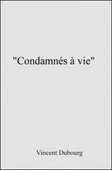 Condamnés à vie-Vincent Dubourg