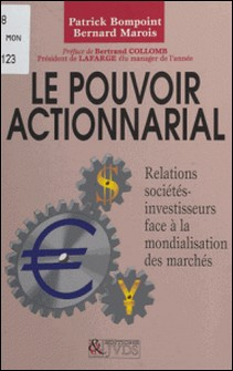 LE POUVOIR ACTIONNARIAL. - Les relations sociétés-investisseurs face à la mondialisation des marchés-Patrick Bompoint , Bernard Marois