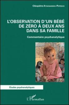 L'observation d'un bébé de zéro à deux ans dans sa famille - Commentaire psychanalytique-Cléopâtre Athanassiou-Popesco