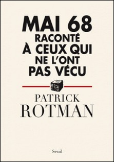 Mai 68 raconté à ceux qui ne l'ont pas vécu-Patrick Rotman