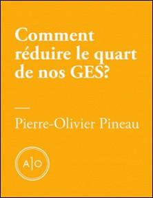 Comment réduire le quart de nos gaz à effet de serre?-Pierre-Olivier Pineau