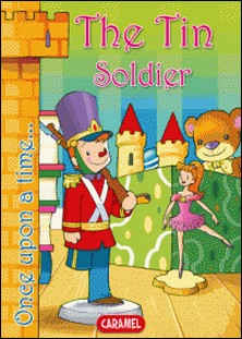 The Tin Soldier - Tales and Stories for Children-Hans Christian Andersen , Jesús Lopez Pastor , Once Upon a Time