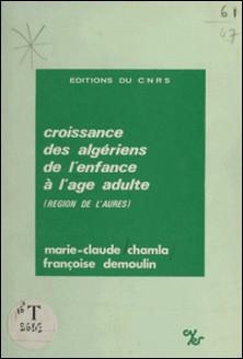 Croissance des algériens de l'enfance à l'âge adulte, région de l'Aurès-Marie-Claude Chamla , F. Demoulin