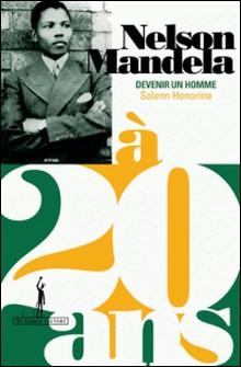 Nelson Mandela à 20 ans - Devenir un homme-Solenn Honorine
