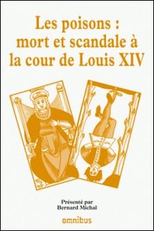Les grands procès de l'histoire - Les poisons : mort et scandale à la cour de Louis XIV-Bernard Michal