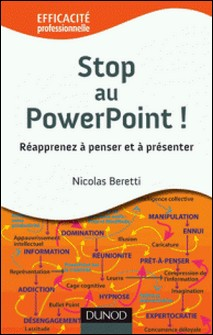 Stop au PowerPoint ! - Réapprenez à penser et à présenter !-Nicolas Beretti