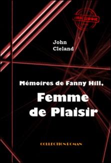 Mémoires de Fanny Hill, femme de plaisir ou les mémoires d'une prostituée à Londres au XVIII° siècle - édition intégrale-John Cleland , William Hogarth