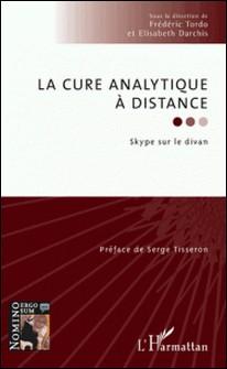 La cure analytique à distance - Skype sur le divan-Frédéric Tordo , Elisabeth Darchis