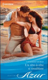 Un tête-à-tête si troublant-Catherine George