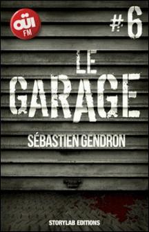 Le garage, épisode 6 : Revenir à l'essentiel-Sébastien Gendron