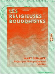 Les Religieuses bouddhistes - Depuis Sakya-Mouni jusqu'à nos jours-Mary Summer , Philippe-Édouard Foucaux