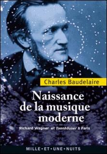 Naissance de la musique moderne - Richard Wagner et Tannhaüser à Paris-Charles Baudelaire