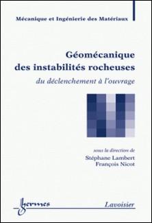 Géomécanique des instabilités rocheuses - Du déclenchement à l'ouvrage-Stéphane Lambert , François Nicot