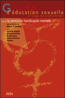 GUIDE D'EDUCATION SEXUELLE A L'USAGE DES PROFESSIONNELS. TOME 2 LA PERSONNE HANDICAPEE MENTALE-Collectif