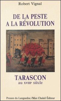 Tarascon au XVIIIe siècle - De la peste à la Révolution-R Vignal