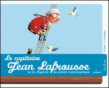 Capitaine Jean Lafrousse ! - Ou la légende du pirate calamiteux-Preston Rutt