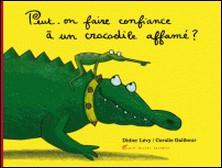 Peut-on faire confiance à un crocodile affamé ?-Didier Lévy