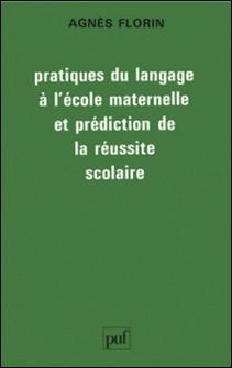 Pratiques du langage à l'école maternelle et prédiction de la réussite scolaire-Agnès Florin