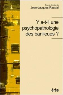 Y a-t-il une psychopathologie des banlieues ?-Jean-Jacques Rassial , Collectif