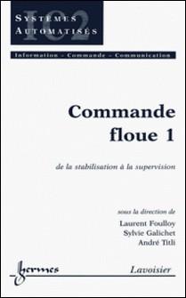 commande floue tome 1 : de la stabilisation a la supervision-Laurent Foulloy