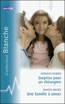 Surprise pour un chirurgien - Une famille à aimer (Harlequin Blanche)-Meredith Webber , Sharon Archer
