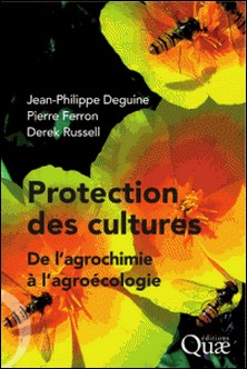 Protection des cultures : de l'agrochimie à l'agroécologie-Jean-Philippe Deguine , Pierre Ferron , Derek Russell