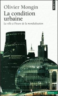 La condition urbaine - La ville à l'heure de la mondialisation-Olivier Mongin