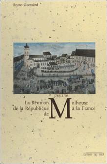 La réunion de la République de Mulhouse à la France 1785-1798-Bruno Guessard