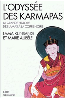 L'Odyssée des karmapas - La grande histoire des lamas à la Coiffe Noire-Lama Kunsang , Marie Aubèle